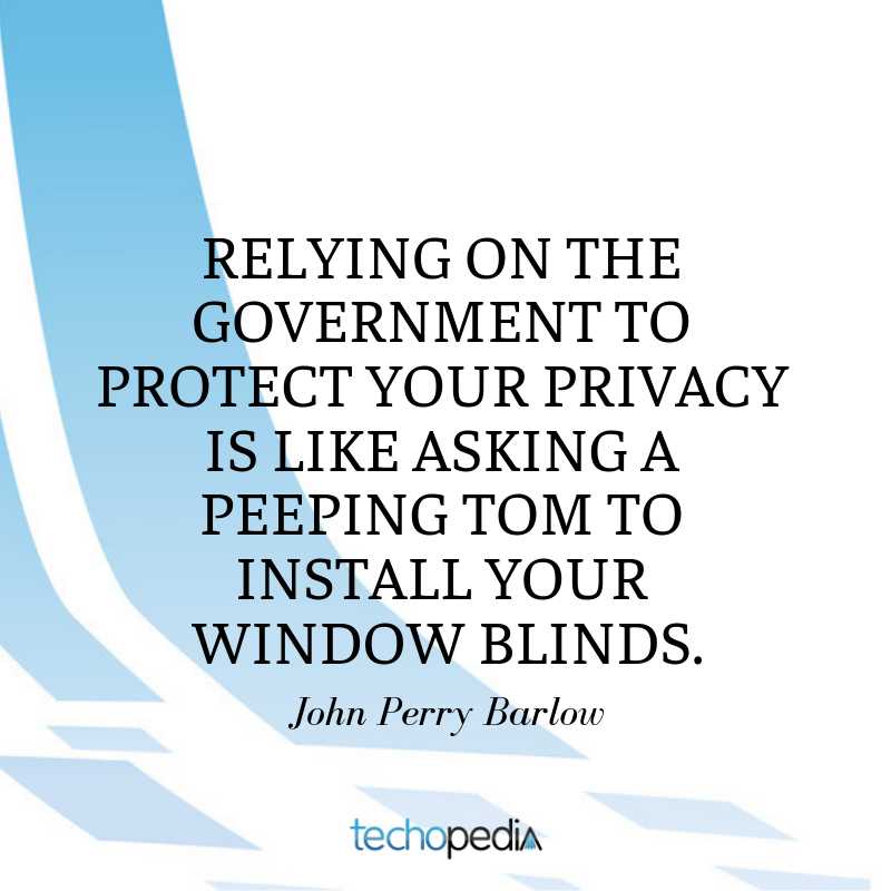 John Perry Barlow quote Relying on the government to protect your privacy is like asking a peeping tom to install your window blinds
