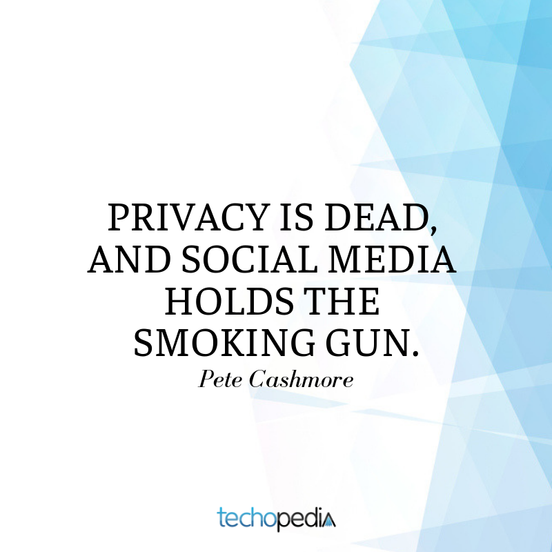 Pete Cashmore quote Privacy is dead and social media holds the smoking gun