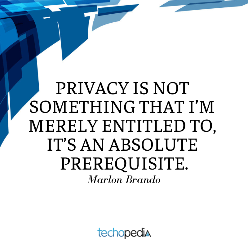 Marlon Brando quote Privacy is not something that I'm merely entitled to it's an absolute prerequisite