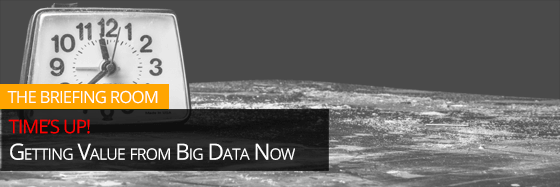 Time's Up! Getting Value from Big Data Now