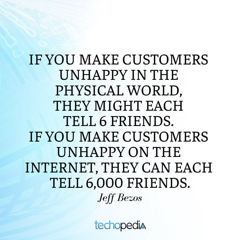 Jeff Bezos quote If you make customers unhappy on the Internet they can each tell 6000 friends