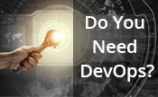 Complimentary Webinar | Do You Need DevOps? | October 25, 2018 11:00 AM EST
