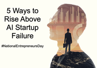 National Entrepreneurs' Day: 5 Ways You Can Avoid AI Startup Failure
