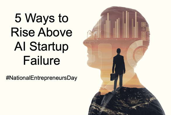 National Entrepreneurs Day: 5 Ways You Can Avoid AI Startup Failure