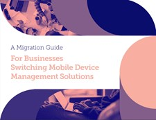 For Businesses Switching Mobile Device Management Solutions